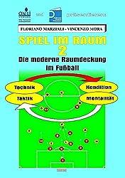 Spiel im Raum - Teil 2. Die moderne Raumdeckung in Fußball: Technik - Kondition - Mentalität - Taktik