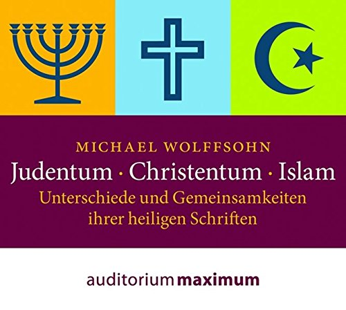 Judentum - Christentum - Islam: Unterschiede und Gemeinsamkeiten der heiligen Schriften