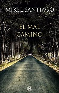 El mal camino par Mikel Santiago