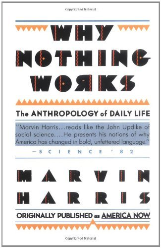 Why Nothing Works: The Anthropology of Daily Life (Touchstone Books) by Harris, Marvin (1987) Paperback