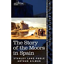 The Story of the Moors in Spain by Stanley Lane-Poole (2010-12-01)
