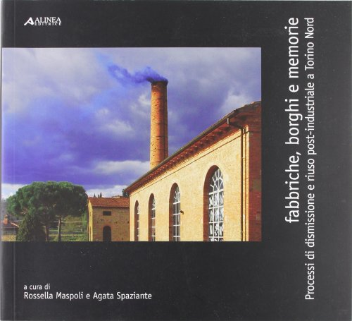 Fabbriche, borghi e memorie. Processi di dismissione e riuso post-industriale a Torino Nord