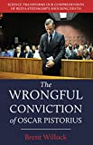 The Wrongful Conviction of Oscar Pistorius: Science Transforms our Comprehension of Reeva Steenkamp's Shocking Death (English Edition)