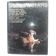 Tiger Wallahs: Encounters with the Men Who Tried to Save the Greatest of the Great Cats