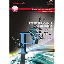 Photoshop CC 2014 für Einsteiger 17x24 cm komplett in Farbe (redmond's Grafik & Design Training)
