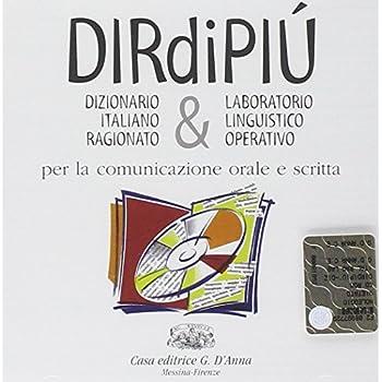 Dirdipiù. Dizionario Italiano Ragionato & Laboratorio Linguistico Operativo Per La Comunicazione Scritta. Cd-Rom