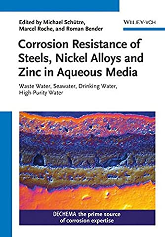 Corrosion Resistance of Steels, Nickel Alloys and Zinc in Aqueous Media: Waste Water, Seawater, Drinking Water, High-Purity Water