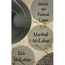 Media and Formal Cause by Marshall McLuhan (2011-01-26)