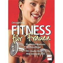 Fitness für Frauen: Die besten Workouts zur Wunschfigur - Mit Claudia Hein (Miss Germany 2004)