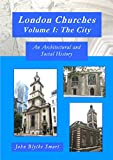 London Churches Volume I: The City: An Architectural and Social History (English Edition)