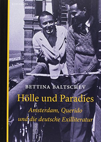 Hölle und Paradies: Amsterdam, Querido und die deutsche Exilliteratur
