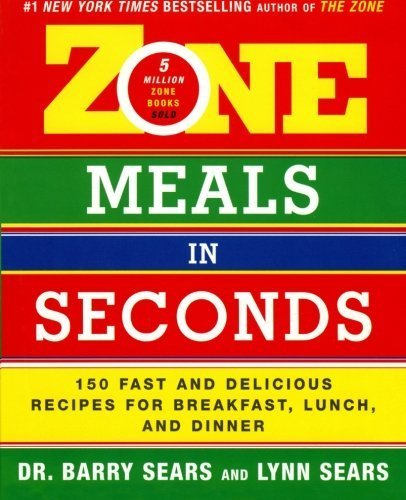 zone-meals-in-seconds-150-fast-and-delicious-recipes-for-breakfast-lunch-and-dinner-the-zone-by-sear