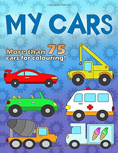 My Cars: A great colouring book for small car fans from 2 - 6 years, over 75 cars on 110 pages, one-sided in big A4 format