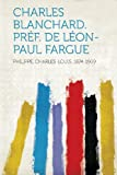 Cover of: Charles Blanchard. Pref. de Leon-Paul Fargue | Philippe Charles-Louis 1874-1909