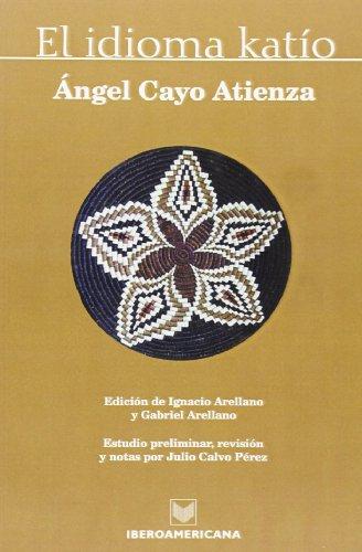 El idioma katío . Edición de Ignacio y Gabriel Arellano. Estudio preliminar, revisión y notas por Julio Calvo.