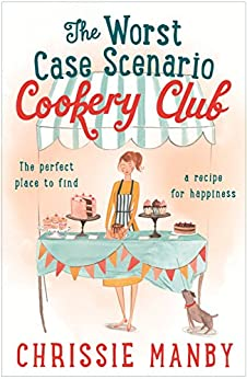The Worst Case Scenario Cookery Club: the perfect laugh-out-loud romantic comedy by [Manby, Chrissie]