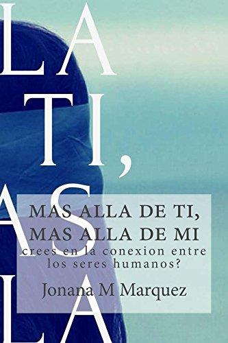 mas alla de ti, mas alla de mi: crees en la conexion entre los seres humanos? por Johana Marquez