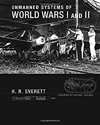 Unmanned Systems of World Wars I and II (Intelligent Robotics & Autonomous Agents Series) (Intelligent Robotics and Autonomous Agents series)