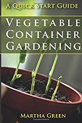 Vegetable Container Gardening: A Quick Start Guide