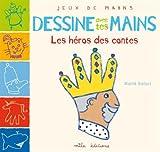 Dessine avec tes mains : les contes | Balart, Maïté. Auteur