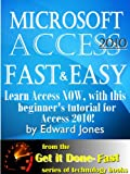 Microsoft Access 2010, Fast and Easy: A Beginners Tutorial for Microsoft Access 2010 (The Get It Done FAST Series Book 9)