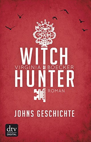 Witch Hunter - Johns Geschichte: Eine Witch Hunter Novella von [Boecker, Virginia]
