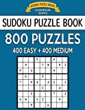 Sudoku Puzzle Book, 800 Puzzles, 400 EASY and 400 MEDIUM: Improve Your Game With This Two Level Book: Volume 28 (Sudoku Puzzle Books Champion Series)