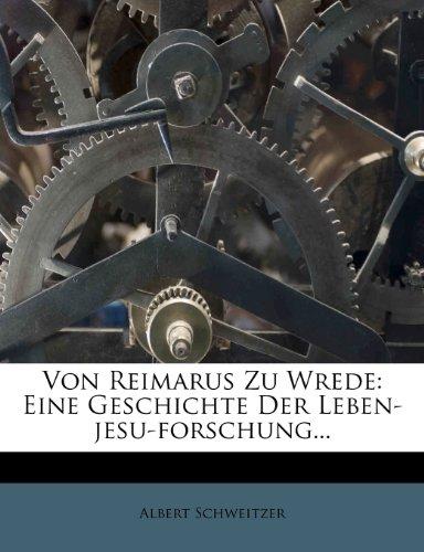 Von Reimarus zu Wrede. Eine Geschichte der Leben-Jesu-Forschung