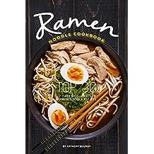 Ramen Noodle Cookbook: Top 30 Easy Delicious Ramen Noodle Recipes (English Edition)