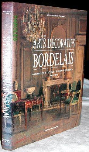 Les Arts décoratifs bordelais - Mobilier et objets domestiques 1714-1895 par  DU PASQUIER Jacqueline (Relié)
