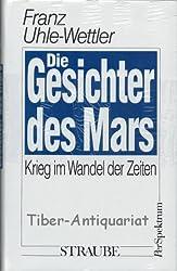 Die Gesichter des Mars. Krieg im Wandel der Zeiten