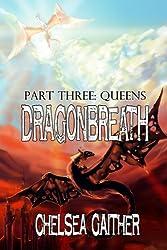 Dragon Breath Part 3: Queens