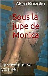 Sous la jupe de Monica: Le voyeur et sa voisine
