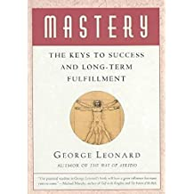 [(Mastery : The Keys to Success and Long-Term Fulfillment)] [By (author) George Leonard MD] published on (February, 1992)