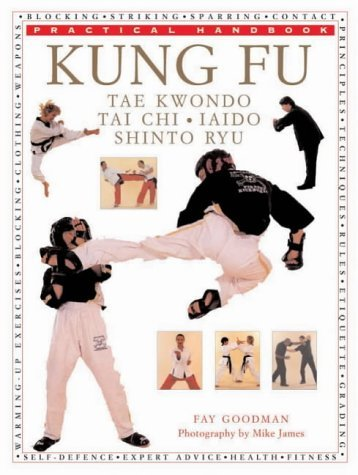 Kung Fu: A Practical Guide to Kung Fu, Tae Kwondo, Tai Chi, Kendo, Iado and Shinto Ryu (Practical Handbook) by Fay Goodman (1-Jan-2000) Paperback par Fay Goodman