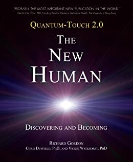 Quantum-Touch 2.0 - The New Human: Discovering and Becoming par [Gordon, Richard, DUFFIELD, Chris, Wickhorst, Vickie]