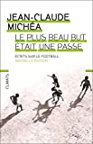 Le plus beau but était une passe : Ecrits sur le football