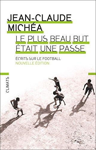 Le plus beau but était une passe : Ecrits sur le football par Jean-Claude Michéa
