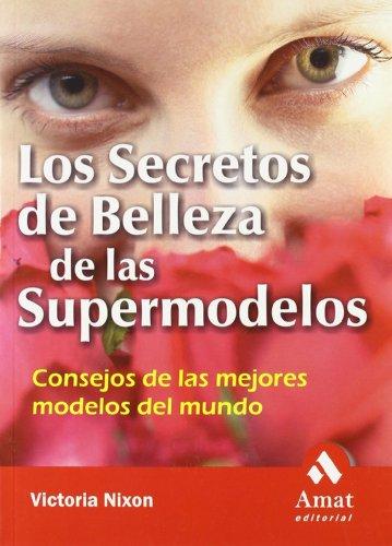 Los secretos de belleza de las supermodelos: Consejos de las mejores modelos del mundo