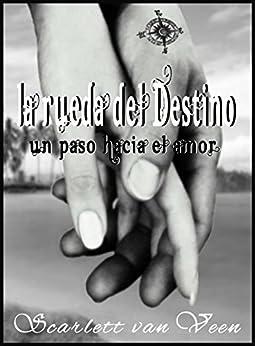La Rueda del Destino: un paso hacia el amor (Spanish Edition) by [van Veen, Scarlett]