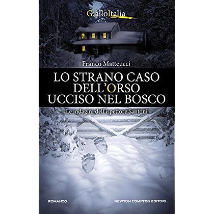 Lo Strano Caso Dell'orso Ucciso Nel Bosco (Le Indagini Dell'ispettore Santoni Vol. 4)