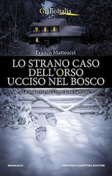 Lo strano caso dell'orso ucciso nel bosco (Le indagini dell'ispettore Santoni Vol. 4) di [Matteucci, Franco]