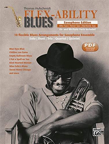 Flex-Ability Blues - Saxophone Edition: 10 flexible Blues Arrangements for Saxophone Ensemble: Solo   Duet   Trio   Quartet   Quintet (Flex-Ability ... Solo   Duet   Trio   Quartet   Quintet)