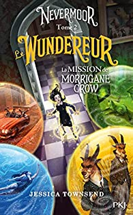 Nevermoor, tome 2 : Le Wundereur par Jessica Townsend