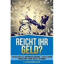 Reicht Ihr Geld?: Finanzielle Grundbildung - Schulden abbauen und Geld sparen.