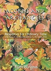 Acorns and Archangels: Resources for Ordinary Time - the Feast of the Transfiguration to All Hallows'