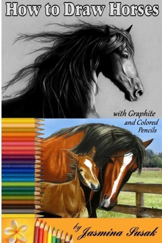 How to Draw Horses: with Graphite and Colored Pencils by Jasmina Susak (2016-02-03)
