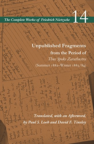 Unpublished Fragments from the Period of Thus Spoke Zarathustra (Summer 1882-Winter 1883/84): Volume 14 (Complete Works of Friedrich Nietzsche, Band 14)