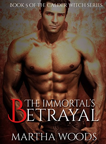 The Immortal's Betrayal: Paranormal Romance (Calder Witch Series Book 5)