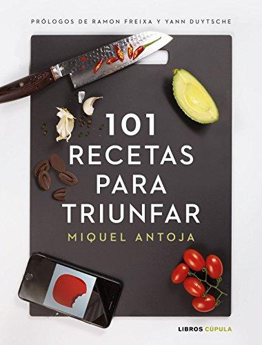 101 recetas para triunfar: Prólogos de ramon Freixa y Yann Duytsche (ZZ CÚPULA COCINA) por Miguel Antoja